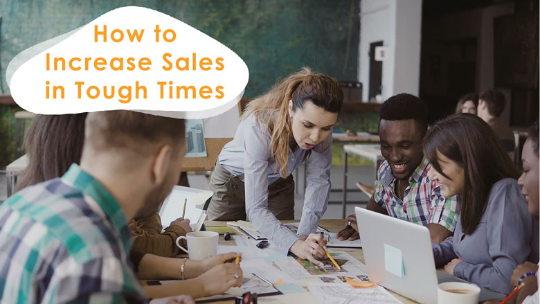 How to Increase Sales in Tough Times