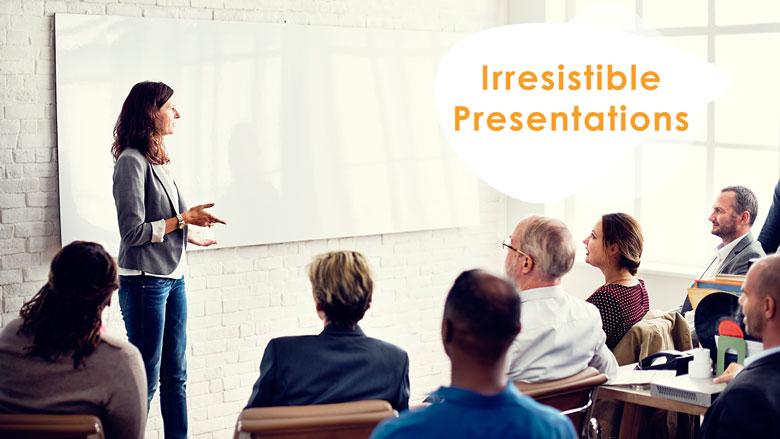 Irresistible Presentations